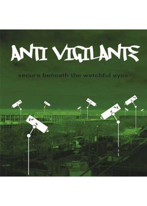 Anti Vigilante - Secure Beneath The Watchful Eyes (Music CD)