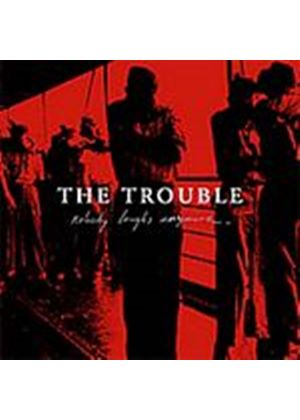 Trouble  The - The Trouble - Nobody Laughs Anymore (Music CD)
