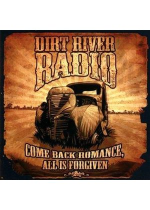 Dirt River Radio - Come Back Romance, All Is Forgiven (Music CD)
