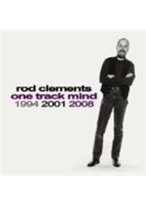 Rod Clements - One Track Mind 1994 2001 2008