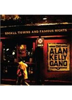 Alan Kelly Gang - Small Towns and Famous Nights (Music CD)