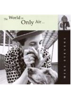 Mike Stevens - World Is Only Air, The