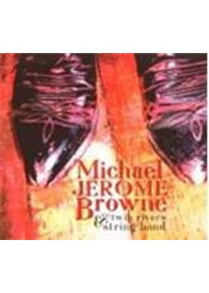 Michael Jerome Browne - Michael Jerome Browne And The Twin Rivers String Band