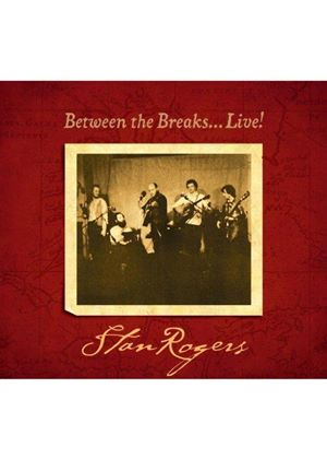 Stan Rogers - Between the Breaks... Live! (Live Recording) (Music CD)