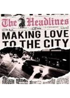 Headlines (The) - Making Love To The City (Music CD)