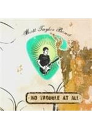 Matt Taylor Band - No Trouble At All