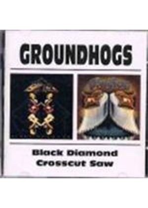 Groundhogs - Black Diamond/Crosscut Saw