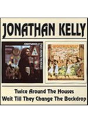 Jonathan Kelly - Twice Around The Houses/Wait Till They Change The Backdrop (Music CD)