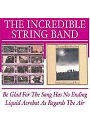 Incredible String Band - Be Glad For The Song Has No Ending/Liquid Acrobat As Regards (Music CD)