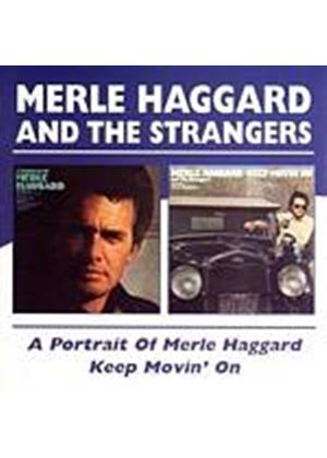 Merle Haggard And The Strangers - A Portrait Of Merle Haggard/Keep Movin On (Music CD)