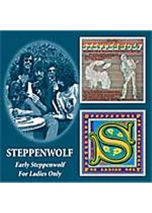 Steppenwolf - Early Steppenwolf/For Ladies Only (Music CD)