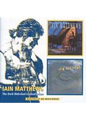 Iain Matthews - The Dark Ride/God Looked Down (Music CD)