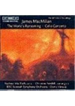 MacMillan: (The) World's Ransoming; Cello Concerto