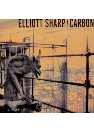 Elliot Sharp/Carbon - AMUSIA