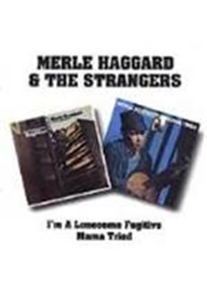 Merle Haggard & The Strangers - I'm A Lonesome Fugitive/Mama Tried [Remastered]