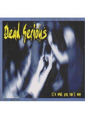 Dead Serious - It's What You Can't See