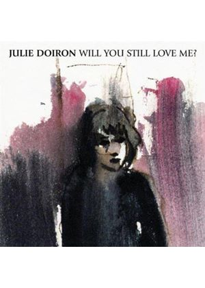 Julie Doiron - Will You Still Love Me