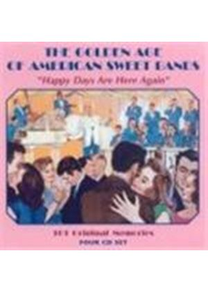 Various Artists - Golden Age Of American Sweet Bands, The (Happy Days Are Here Again/101 Original Memories)