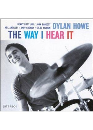 Dylan Howe - Way I Hear It, The