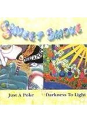 SWEET SMOKE - JUST A POKE/DARKNESS TO LIGHT