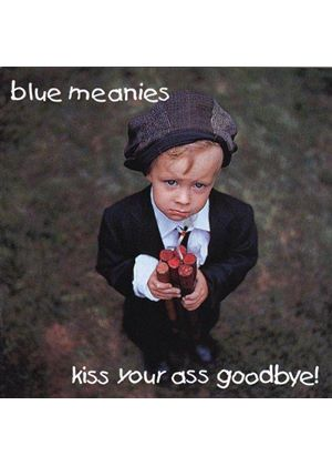 Blue Meanies - Kiss Your Ass Goodbye