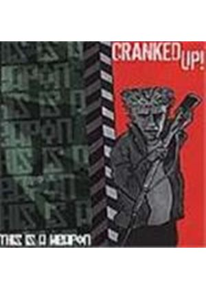 Cranked Up - This Is A Weapon