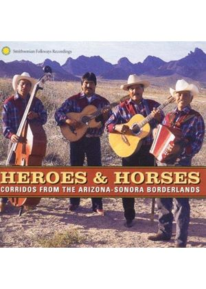 Various Artists - America - Heroes And Horses (Corridos From The Arizona-Sonora Borderlands)