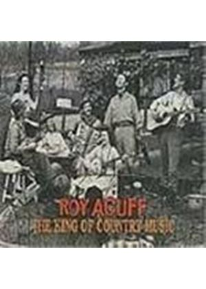 Roy Acuff - King Of Country Music, The