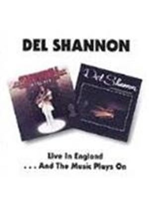 Del Shannon - Live In England/And The Music Played On