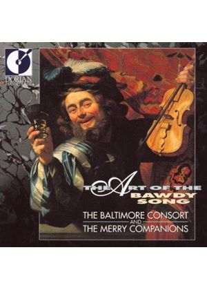 Baltimore Consort & The Merry Companions - Art Of The Bawdy Song, The