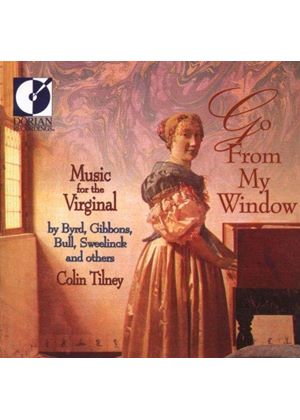 VARIOUS COMPOSERS - Go From My Window: Music For The Virginal (Tilney)