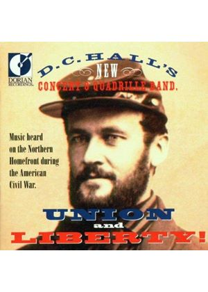 VARIOUS COMPOSERS - Union And Liberty! - Music Heard On The Northern Homefront