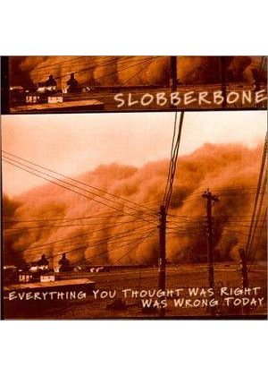 Slobberbone - EVERYTHING YOU THOUGHT WAS RIGHT