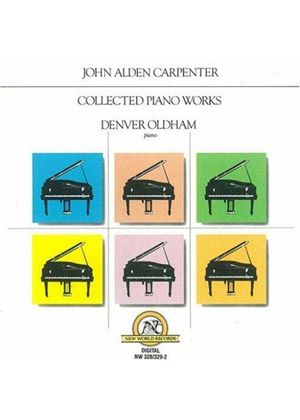 John Alden Carpenter - Collected Piano Works (Denver Oldham)