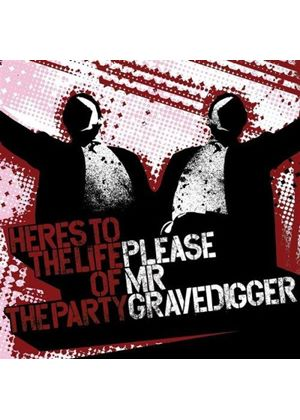 Please Mr Gravedigger - Here's To The Life Of The Party