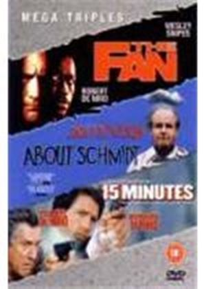 The Fan / About Schmidt / 15 (Fifteen) Minutes
