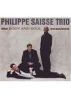 PHILIPPE SAISSE - Body And Soul Sessions, The [Digipak]