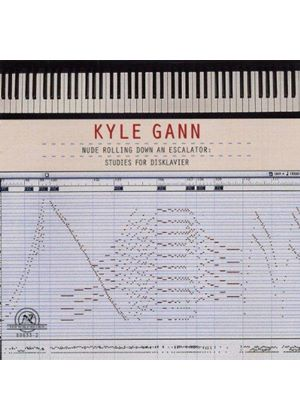 Gann: Nude Rolling Down an Escalator: Studies for Disklavier