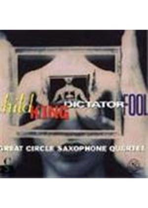 Great Circle Saxophone Quartet - Child King Dictator Fool