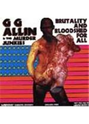 G.G. Allin & The Murder Junkies - Brutality And Bloodshed For All