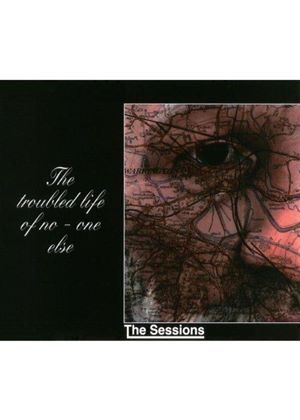 Sessions - TROUBLED LIFE OF NO ONE ELSE