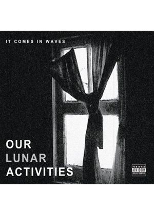 OUR LUNAR ACTIVITIES - IT COMES IN WAVES