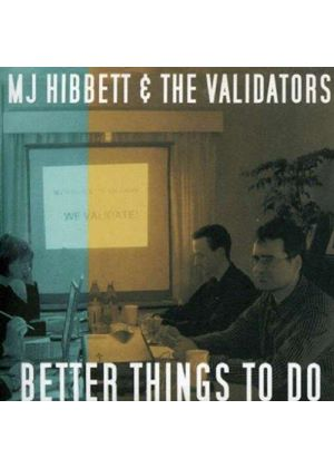 MJ HIBBETT & VALIDATORS - BETTER THINGS TO DO