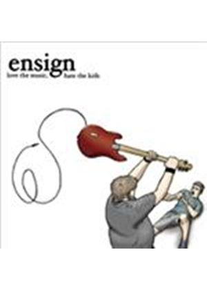 Ensign - Love the Music, Hate the Kids (Music CD)