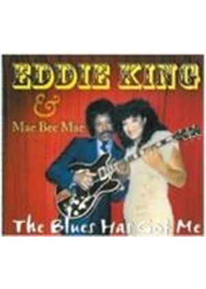 Eddie King & Mae Bee Mae - Blues Has Got Me, The (Music CD)