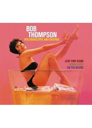 Bob Thompson - Just for Kicks/Mmm Nice!/On the Rocks (Music CD)