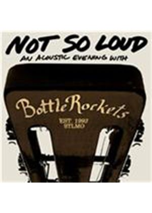 Bottle Rockets (The) - Not So Loud (An Acoustic Evening/Live Recording) (Music CD)