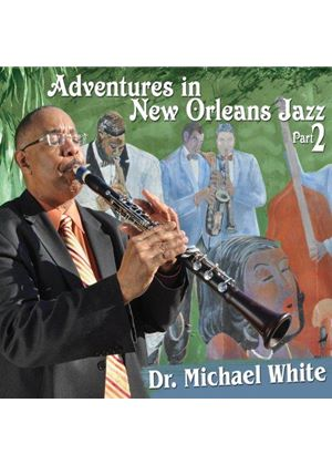 Dr. Michael White - Adventures In New Orleans Jazz, Pt. 2 (Music CD)