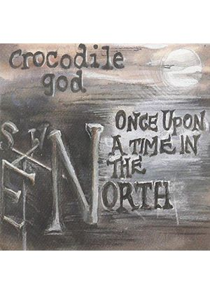 Crocodile God - Once Upon A Time In The North (Music CD)