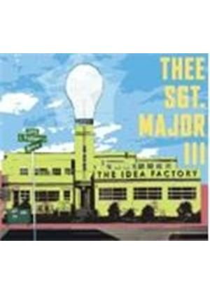 Thee Sgt. Major III - Idea Factory, The (Music CD)